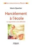Marie Quartier - Harcèlement à l'école - Lui apprendre à s'en défendre.