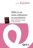 Marie Rajablat - Mille et un soins infirmiers en psychiatrie - Entre combats et magie de la rencontre.