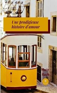 Marie Rault - Une prodigieuse histoire d'amour - Romance.