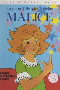 Marie-Raymond Farré et Pierre Dessons - La petite fille qui s'appelait Malice.