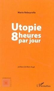 Marie Rebeyrolle - Utopie huit heures par jour.