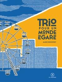 Marie Redonnet - Trio pour un monde égaré - Suivi de Parcours.