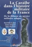 Marie-Reine de Jaham et Antoine Champeaux - La Caraïbe dans l'histoire militaire de la France - De la flibuste au service militaire adapté.