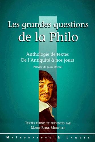 Marie-Reine Morville et  Collectif - LES GRANDES QUESTIONS DE LA PHILO. - Anthologie de textes de l'Antiquité à nos jours.