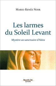 Marie-Renée Noir - Les larmes du soleil levant - Mystère au sanctuaire d'Akita.