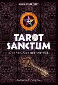 Marie-Renée Patry et Pierre Foisy - Tarot Sanctum - Le grimoire des initiés.
