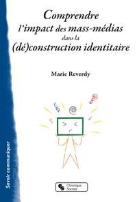 Marie Reverdy - Comprendre l'impact des mass-médias dans la (dé)construction identitaire.