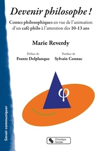 Marie Reverdy - Devenir philosophe ! - Contes philosophiques en vue de l'animation d'un café philo à l'attention des 10-13 ans.