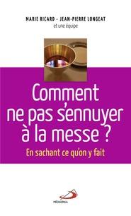 Marie Ricard et Jean-Pierre Longeat - Comment ne pas s'ennuyer à la messe ? - En sachant ce qu'on y fait.