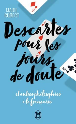 Descartes pour les jours de doute. Et autres philosophes inspirants