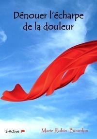 Marie Robin-Bourdon - Dénouer l'écharpe de la douleur.