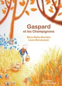 Marie Robin-Bourdon et Laura Bensoussan - Gaspard et les champignons.