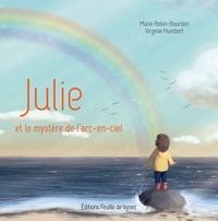 Marie Robin-Bourdon et Virginie Humbert - Julie et le mystère de l'arc-en-ciel.