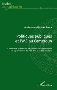 Marie Romuald Pouka Pouka - Politiques publiques et PME au Cameroun - Les impacts de la Bourse de sous-traitance et de partenariat sur la performance des PME dans le secteur industriel.