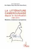 Marie-Rose Abomo-Maurin - La littérature camerounaise depuis la réunification (1961-2011) - Mutations, tendances et perspectives.