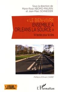 Marie-Rose Abomo-Maurin et Jean-Marc Schneider - Le bien-vivre ensemble à Orléans la Source - 14 textes pour le dire.