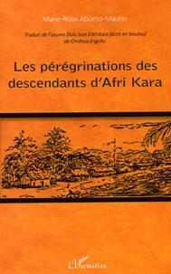 Marie-Rose Abomo-Maurin - Les pérégrinations des descendants d'Afri Kara - Traduit de l'oeuvre Dulu bon b'Afrikara (écrit en boulou) de Ondoua Engutu.