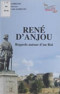Marie-Rose Albrecht et Marguerite Cécile Albrecht - René d'Anjou - Regards autour d'un roi.