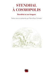 Marie-Rose Corredor - Stendhal à Cosmopolis - Stendhal et ses langues.