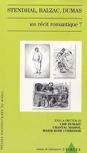 Marie-Rose Corredor et Lise Dumasy - Stendhal, Balzac, Dumas - Un récit romantique ?.