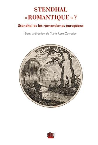 """Stendhal """"romantique""""?. Stendhal et les romantismes européens"""