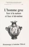 Marie-Rose Guelfucci et  Collectif - L'homme grec face à la nature et face à lui-même en hommage à Antoine Thivel.