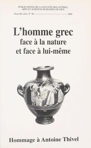 L'homme grec face à la nature et face à lui-même en hommage à Antoine Thivel