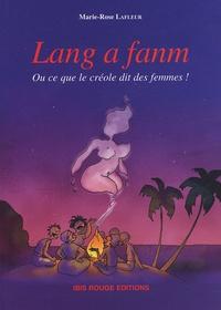 Marie-Rose Lafleur - Lang a fann - Ou ce que la créole dit des femmes.
