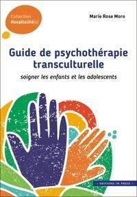 Marie Rose Moro - Guide de psychothérapie transculturelle - Soigner les enfants et les adolescents.