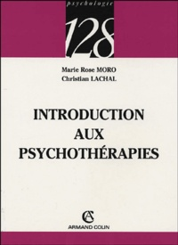 Marie Rose Moro et Christian Lachal - Introduction aux psychothérapies.
