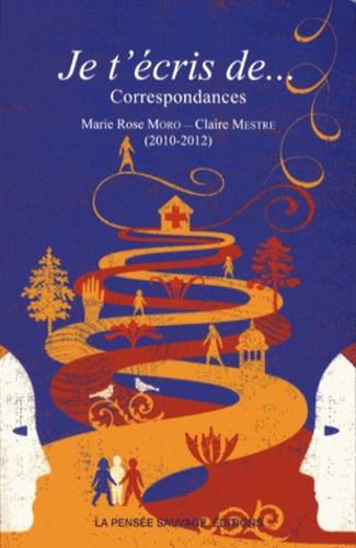 Marie Rose Moro et Claire Mestre - Jet'écrisde... - CorrespondancesMarieRoseMoroetClaireMestre (2010-2012).