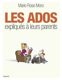Marie Rose Moro - Les ados expliqués à leurs parents.