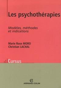 Marie Rose Moro et Christian Lachal - Les psychothérapie - Modèles, méthodes et indications.