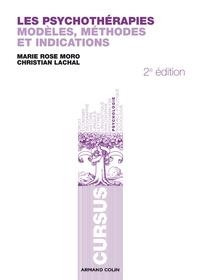 Marie Rose Moro et Christian Lachal - Les psychothérapies - Modèles, méthodes et indications.