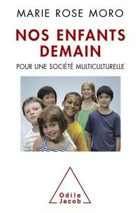 Marie Rose Moro - Nos enfants demain - Pour une société multiculturelle.