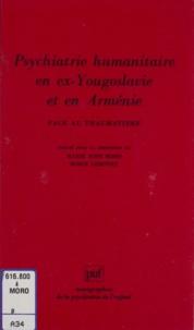 Marie Rose Moro et Serge Lebovici - Psychiatrie humanitaire en ex-Yougoslavie et en Arménie - Face au traumatisme.