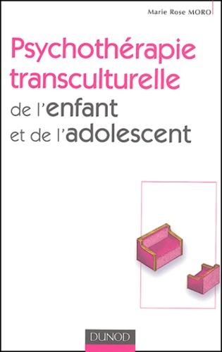 Marie Rose Moro - Psychothérapie transculturelle de l'enfant et de l'adolescent.