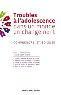 Marie Rose Moro - Troubles à l'adolescence dans un monde en changement - Comprendre et soigner.