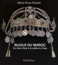 Marie-Rose Rabaté - Les bijoux du Maroc - Du Haut Atlas à la vallée du Draa.