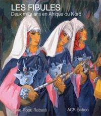 Marie-Rose Rabaté - Les fibules - Deux mille ans en Afrique du Nord.