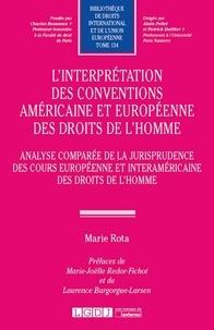 Marie Rota - L'interprétation des conventions américaine et européenne des droits de l'homme - Analyse comparée de la jurisprudence des cours européenne et interaméricaine des droits de l'homme.