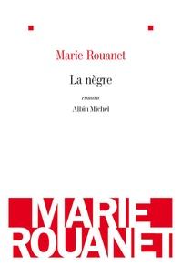 Marie Rouanet - La nègre.