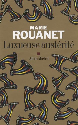 Marie Rouanet - Luxueuse austérité.