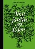 Marie Rouanet et Marie Rouanet - Tout jardin est Eden.