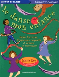 Marie Roy - Je danse mon enfance - Guide d'activités d'expression corporelle et de jeux en mouvement.