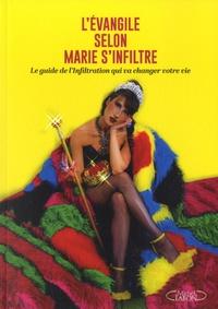 Marie S'Infiltre - L'évangile selon Marie S'Infiltre - Le guide de l'Infiltration qui va changer votre vie.