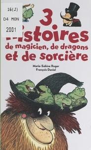Marie-Sabine Roger et François Daniel - 3 histoires de magicien, de dragons et de sorcière.