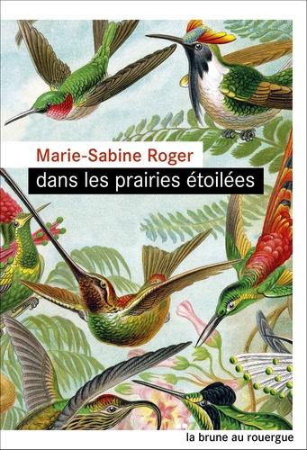 Marie-Sabine Roger - Dans les prairies étoilées.