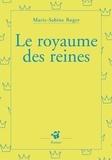 Marie-Sabine Roger - Le royaume des reines.