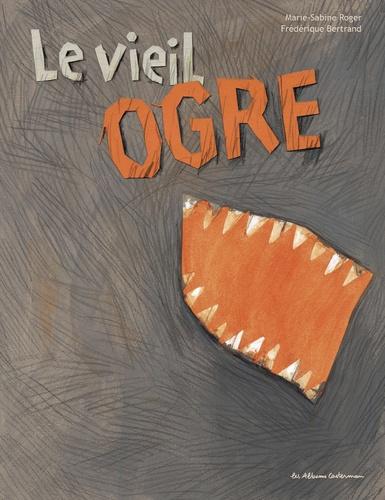 Marie-Sabine Roger et Frédérique Bertrand - Le vieil ogre.
